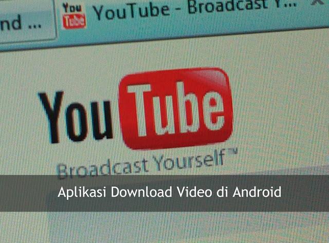 3+ Aplikasi Download Video Youtube di Android Terbaik dan Tercepat [Update]