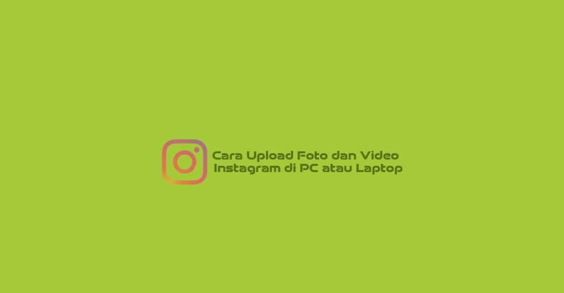 Cara Uploud foto dan video instagram di PC