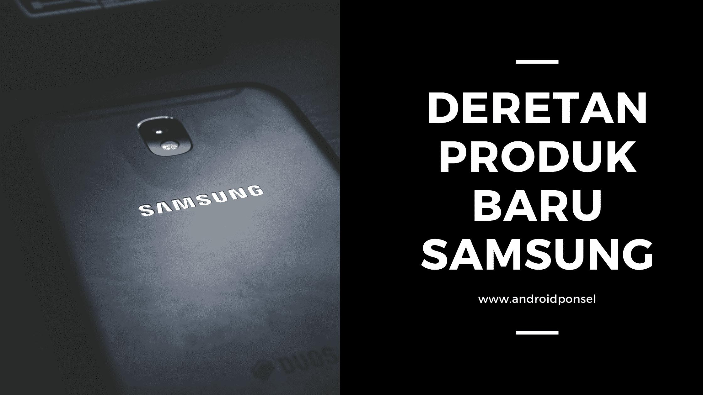 Produk Baru Samsung yang akan diluncurkan