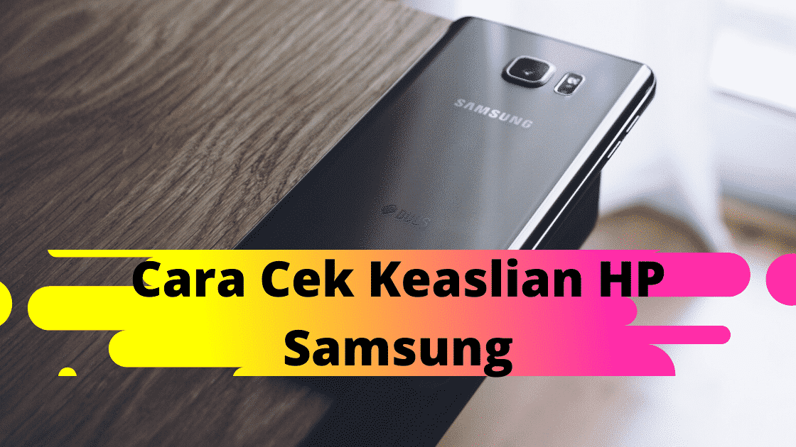 Cara Cek Keaslian HP Samsung