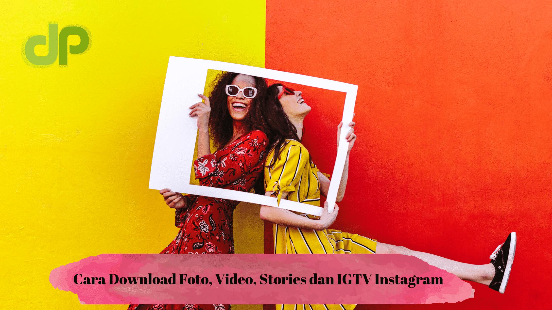 Cara Downlaod Foto, Video, Stories dan IGTV Instagram