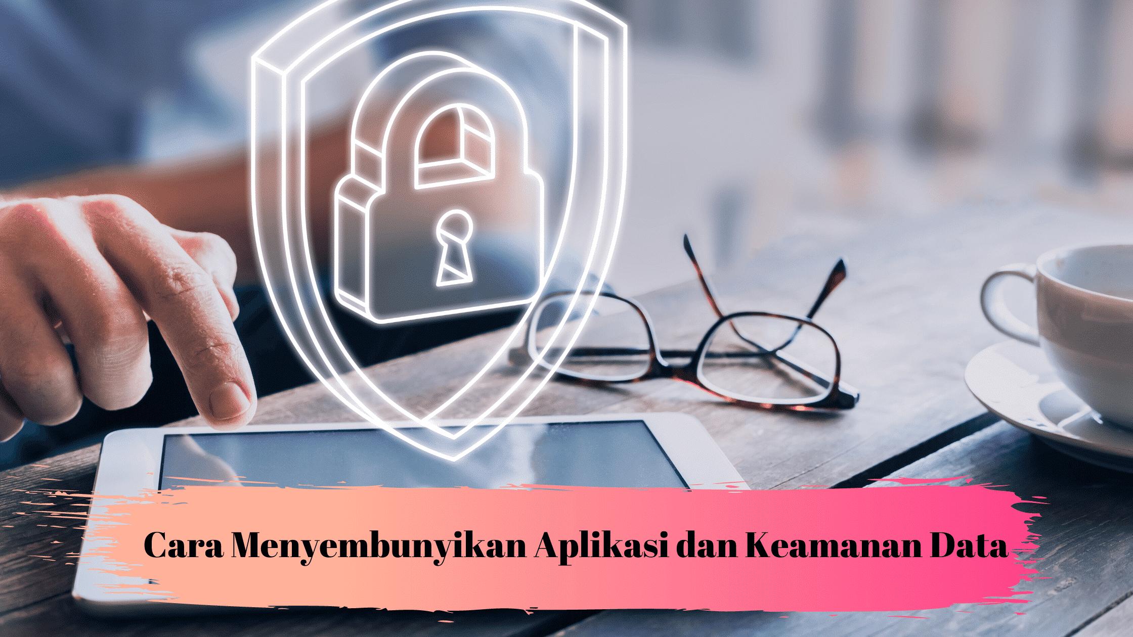 Cara Menyembunyikan aplikasi dan keamanan data