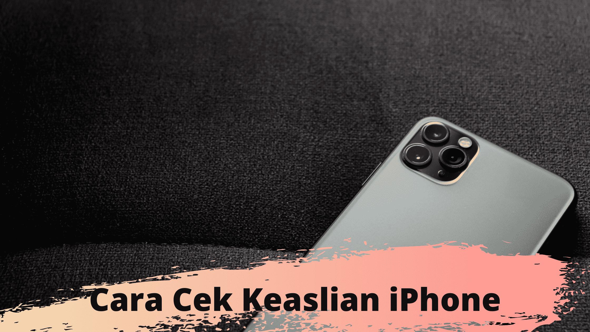 Cara Cek Keaslian iPhone