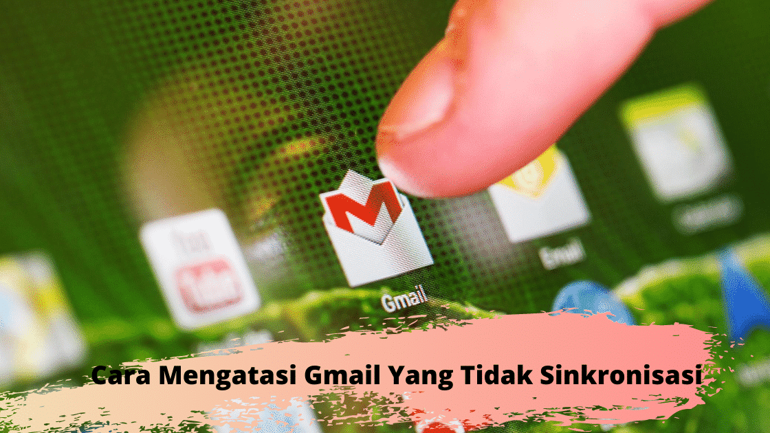 Cara Mengatasi Gmail Yang Tidak Sinkronisasi (1)
