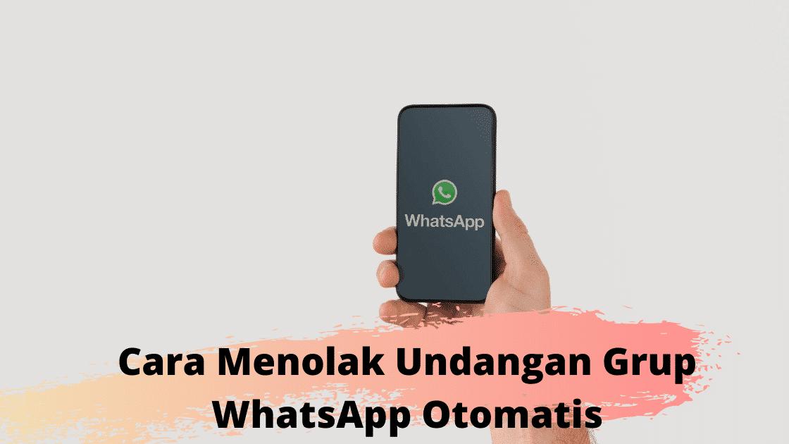 Cara Menolak Undangan Grup WhatsApp Otomatis