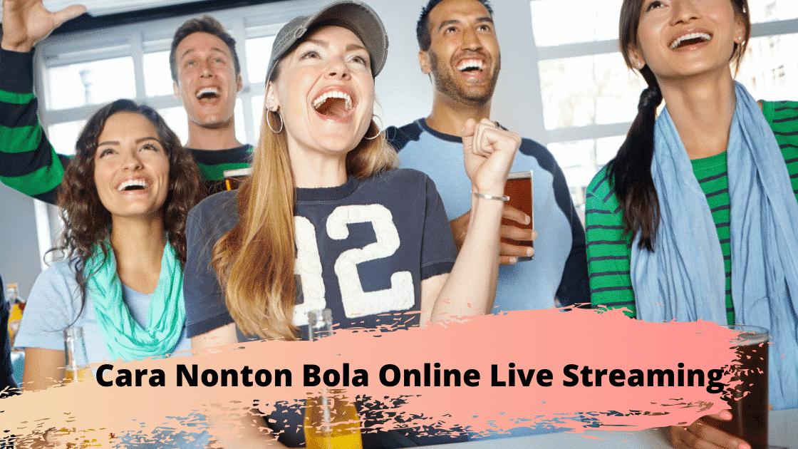 Cara Nonton Bola Online Live Streaming
