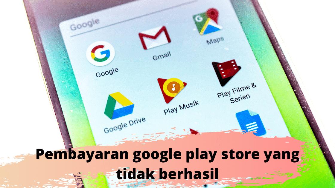 Pembayaran google play store yang tidak berhasil