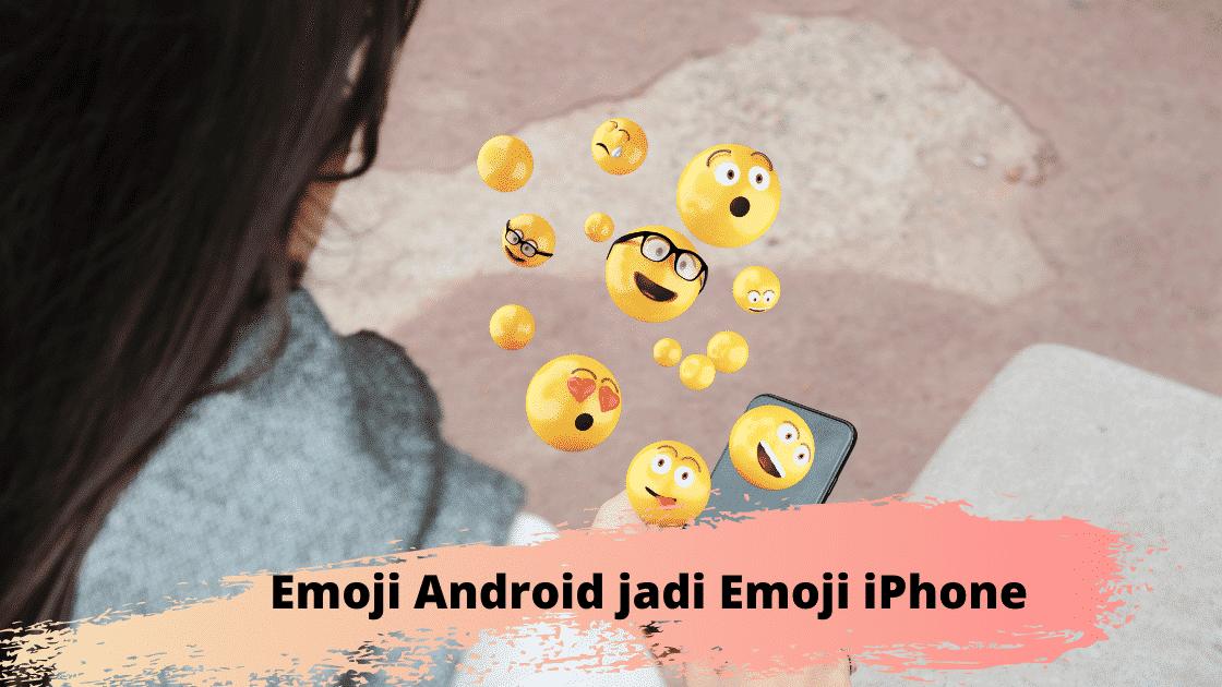 Cara Mudah Mengubah Emoji Android Menjadi Emoji iPhone iOS