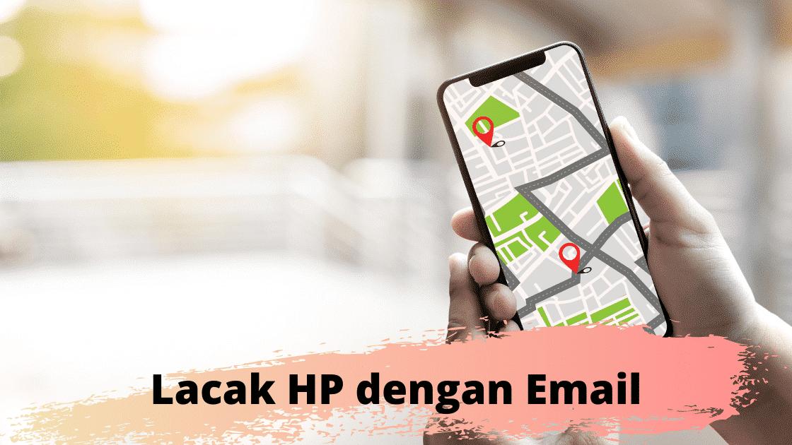 Lacak HP dengan Email