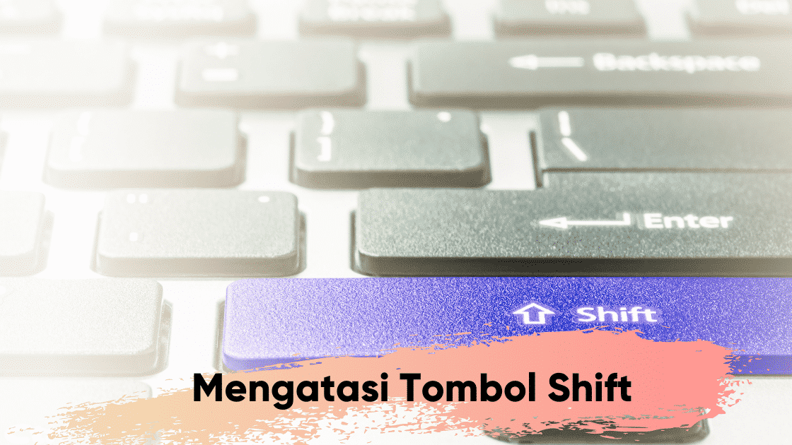Mengatasi Tombol Shift