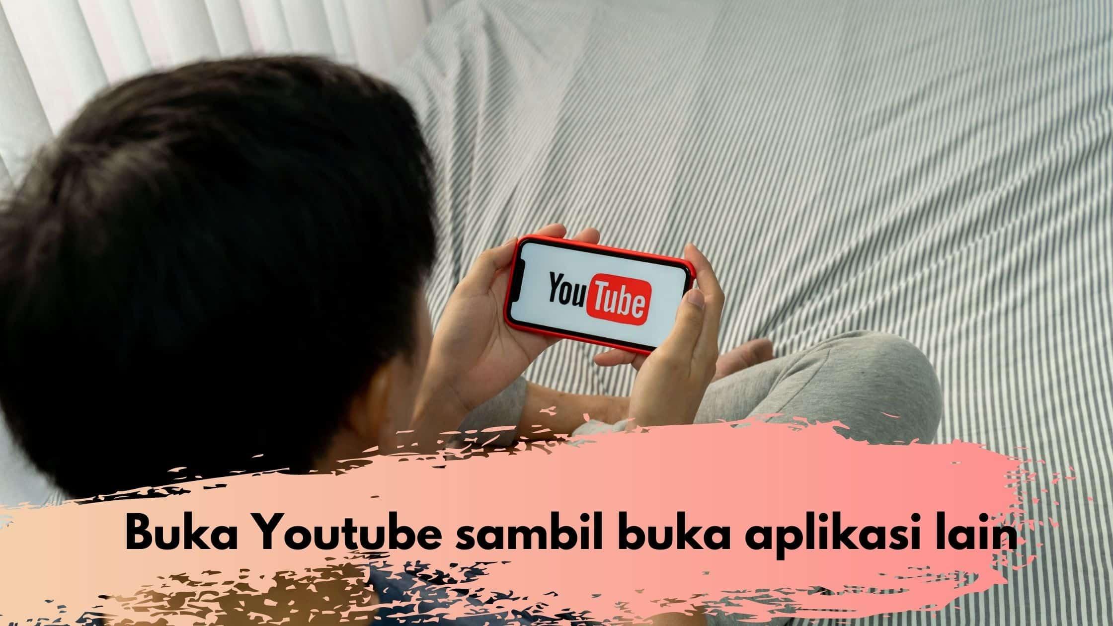 Buka Youtube sambil buka aplikasi lain