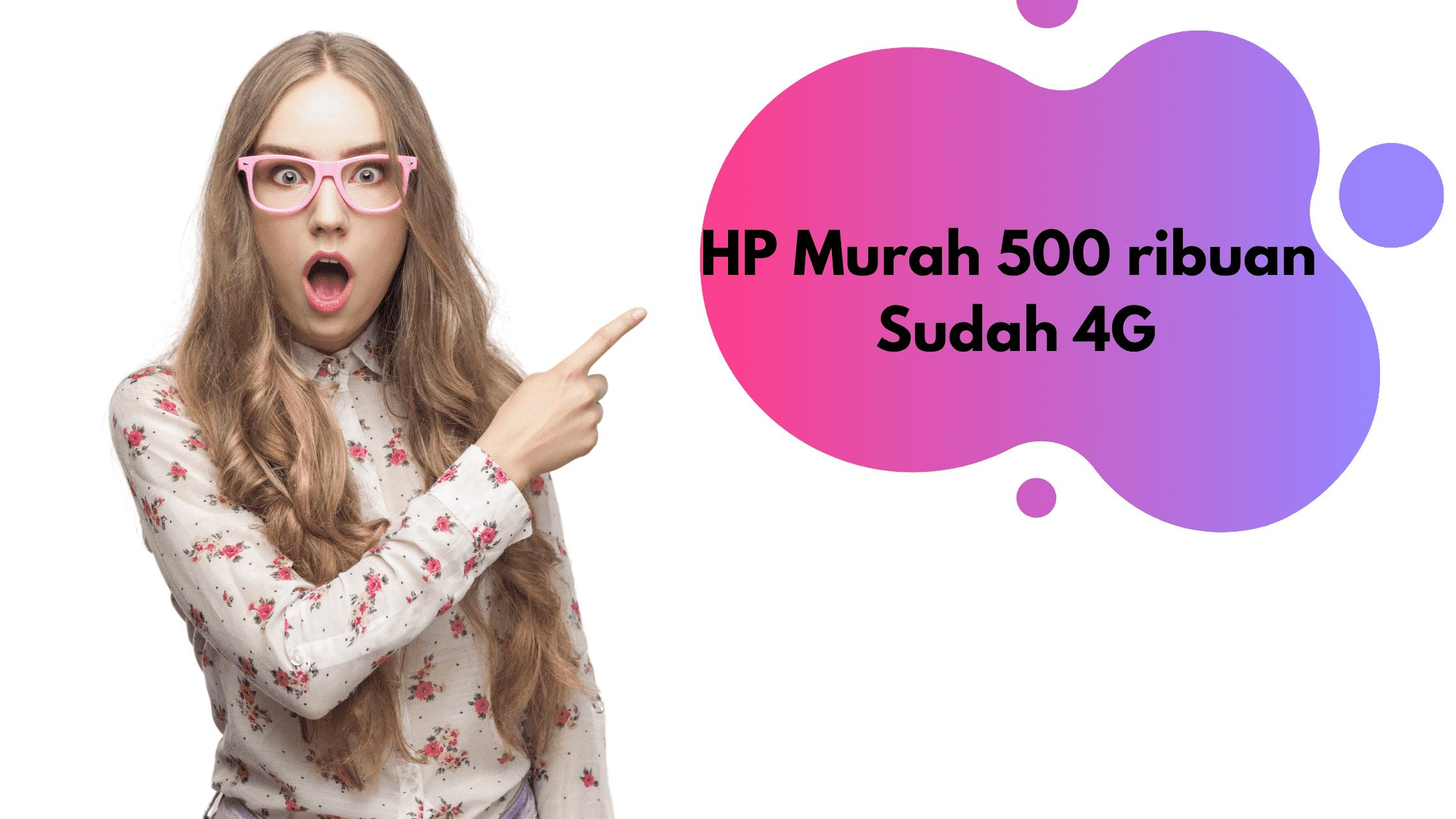 HP 4G Murah 500 Ribuan