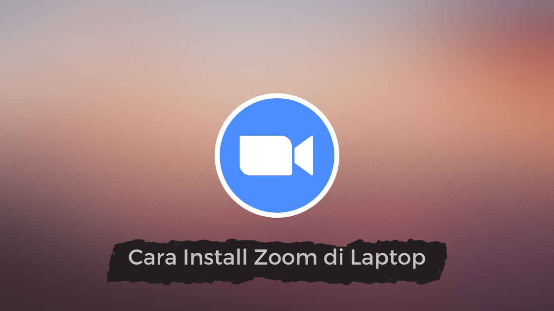Cara Install Zoom di Laptop