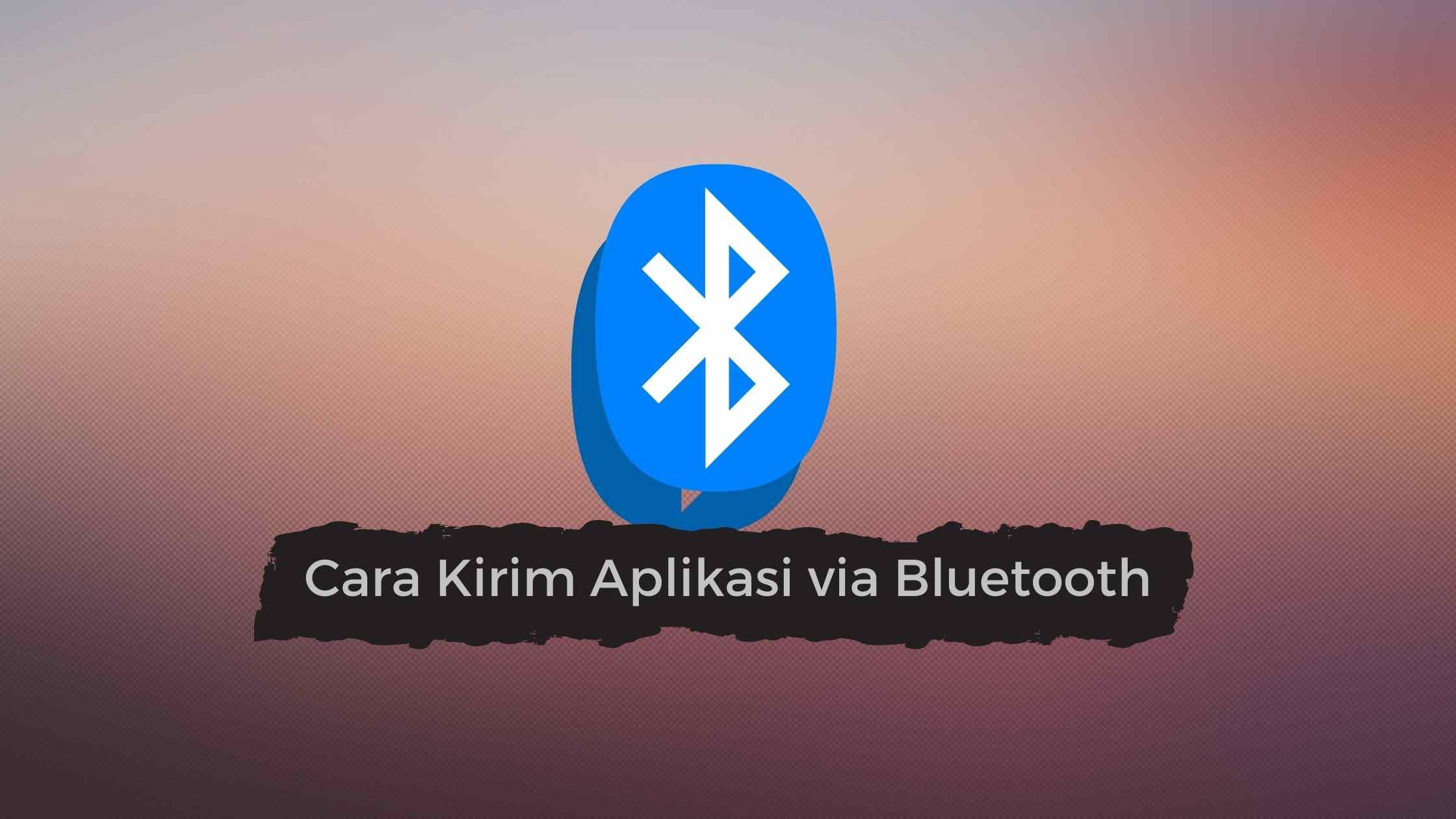 Cara kirim aplikasi lewat Bluetooth