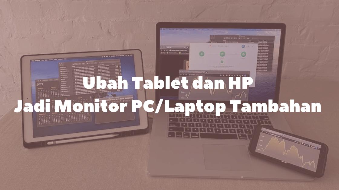 Ubah Tablet dan HP Jadi Monitor PC Tambahan