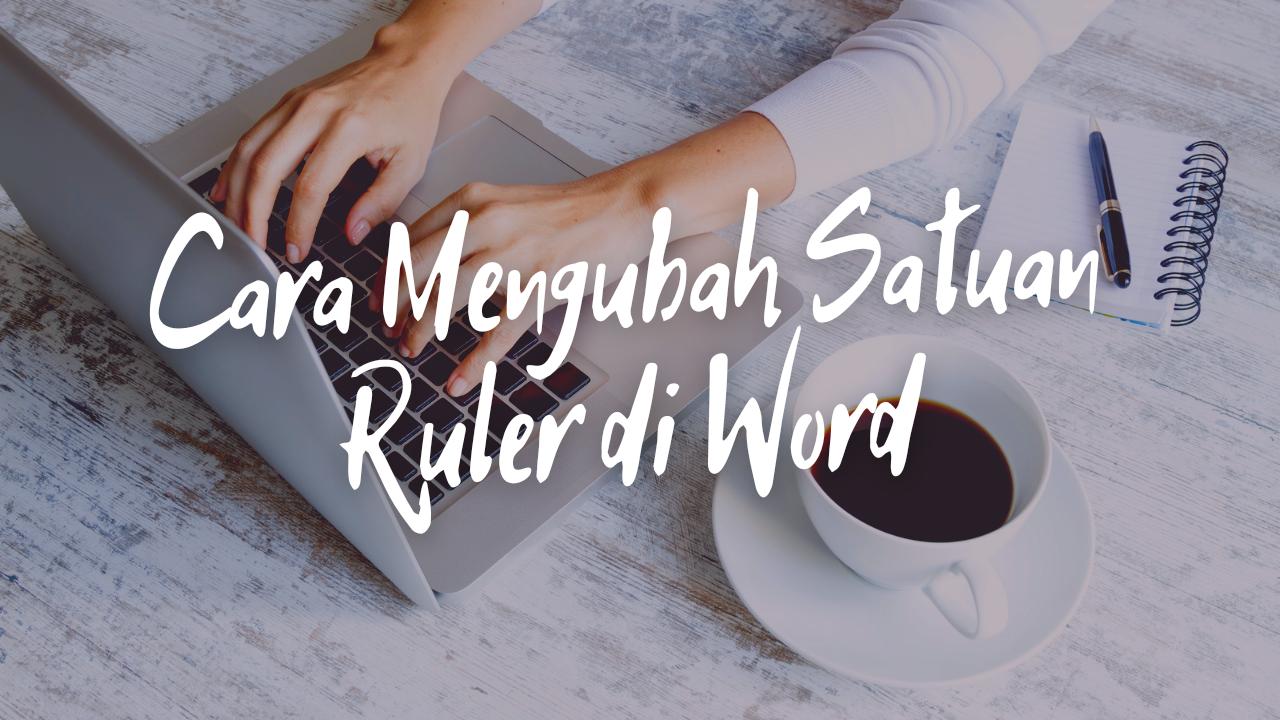 Cara Mengubah Satuan Ruler di Word