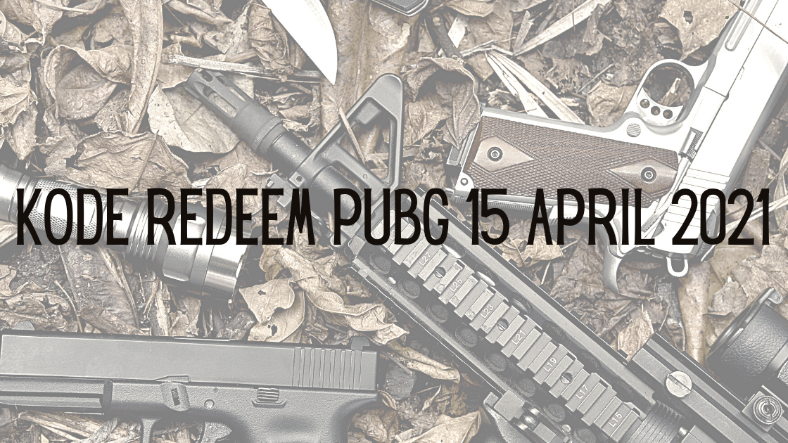 Kode Redeem PUBG 15 April 2021