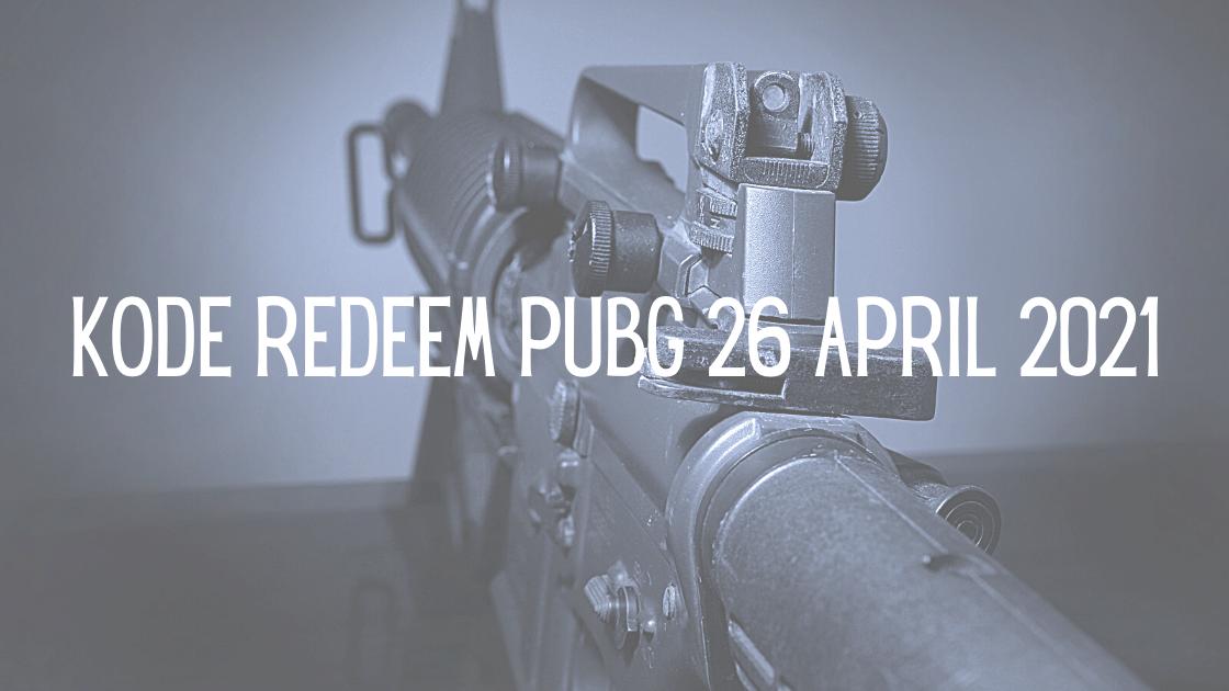 Kode Redeem PUBG 26 April 2021