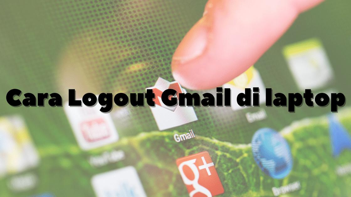 cara logout Gmail di laptop jika ada banyak akun
