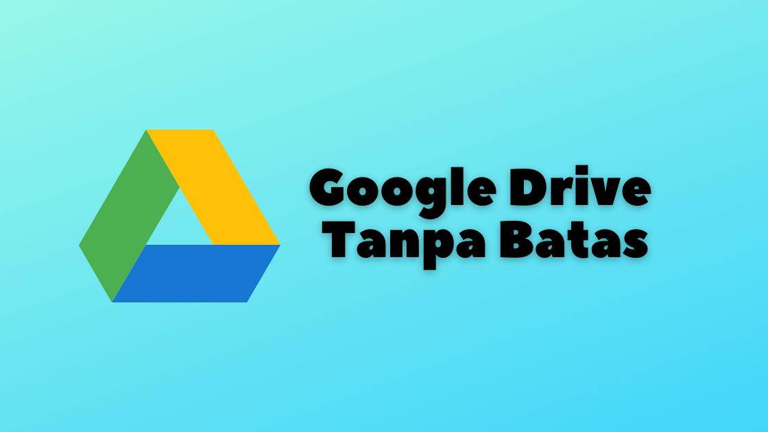Akun Google Drive Tanpa Batas