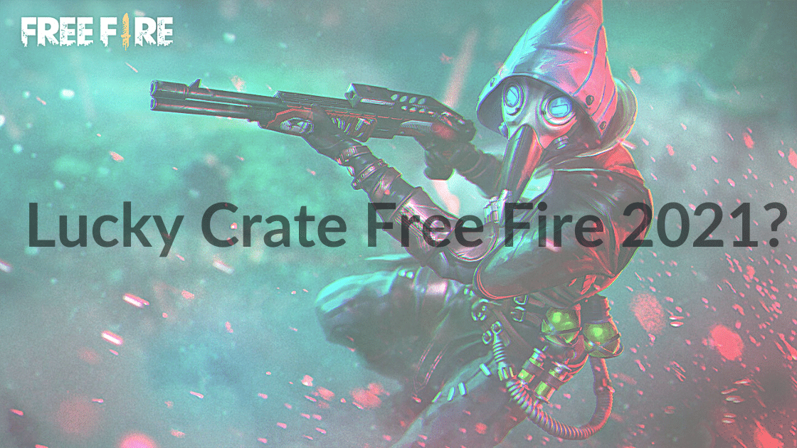 Lucky Crate Free Fire 2021