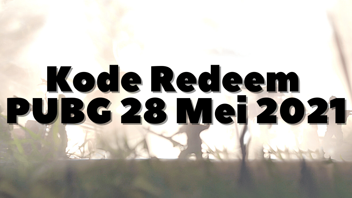 Kode Redeem PUBG 28 Mei 2021