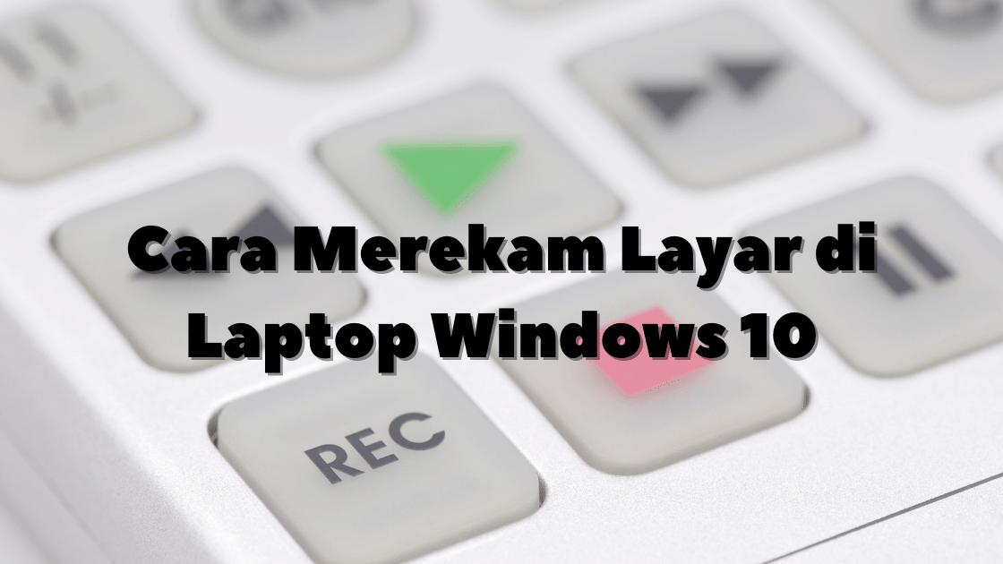 cara merekam layar di laptop Windows 10