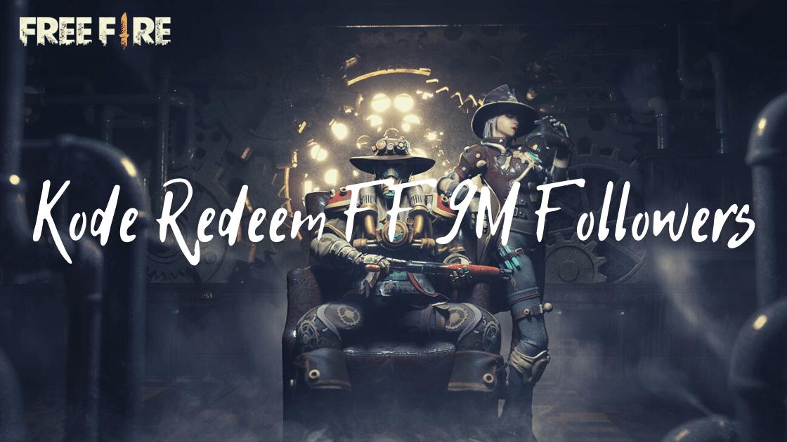 kode redeem FF 9M followers