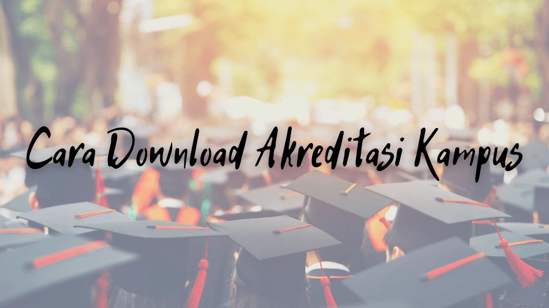 Cara Download Akreditasi Kampus