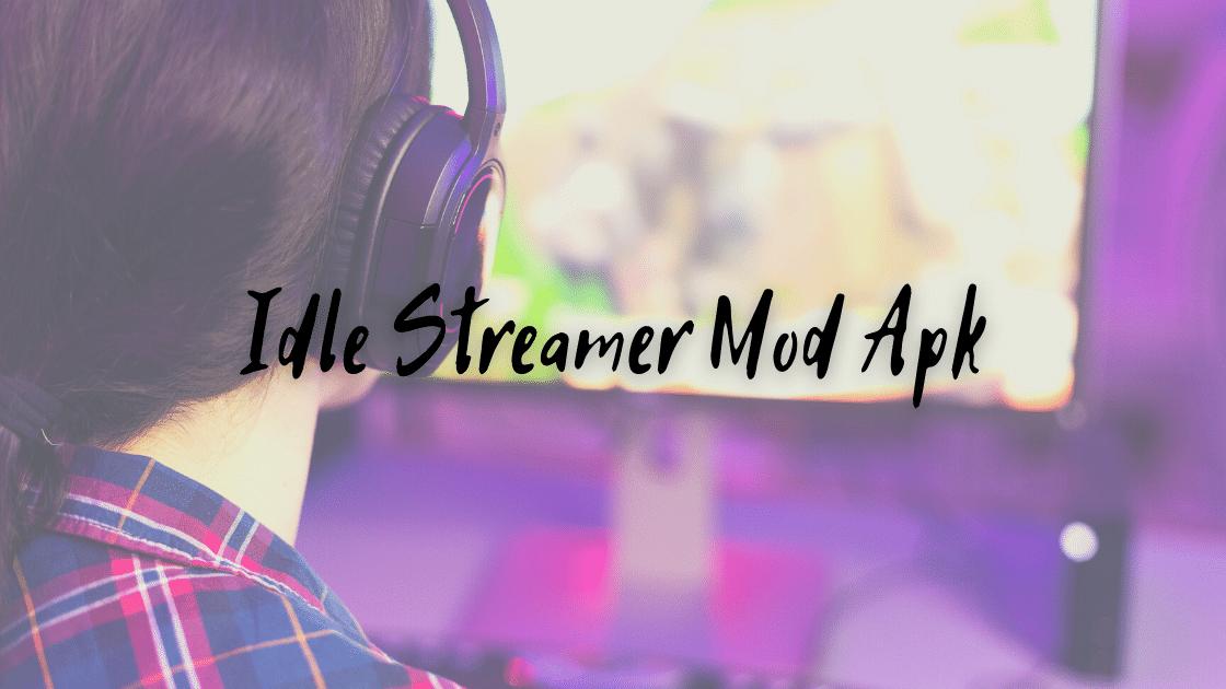 Idle Streamer Mod Apk