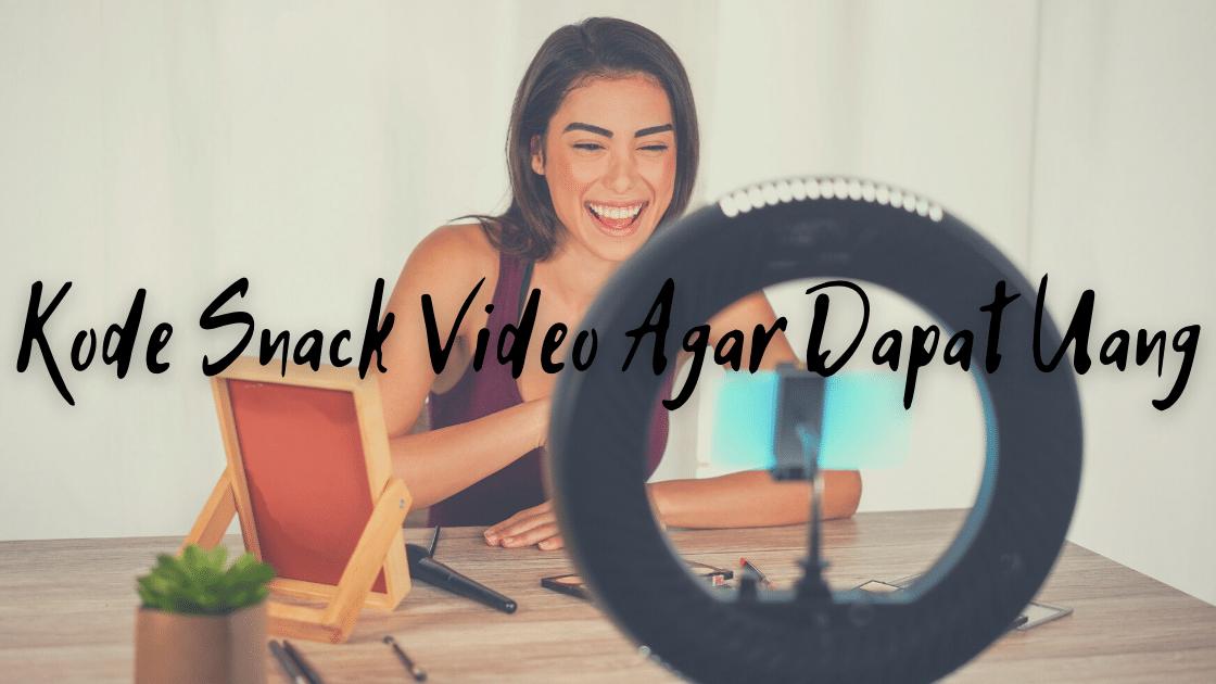 Kode Snack Video Agar Dapat Uang
