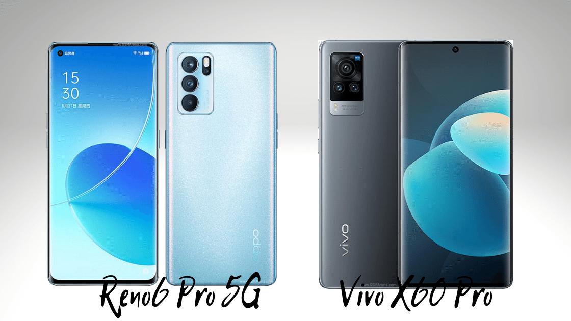 Reno6 Pro 5G vs Vivo X60 Pro