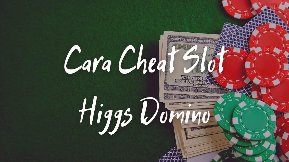 Cheat Slot Higgs Domino