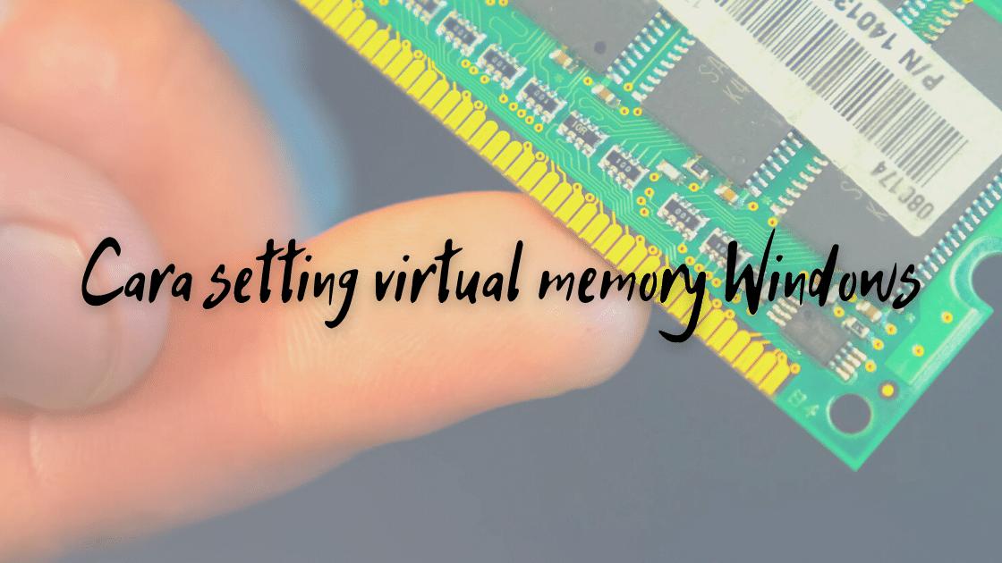 cara setting virtual memory Windows