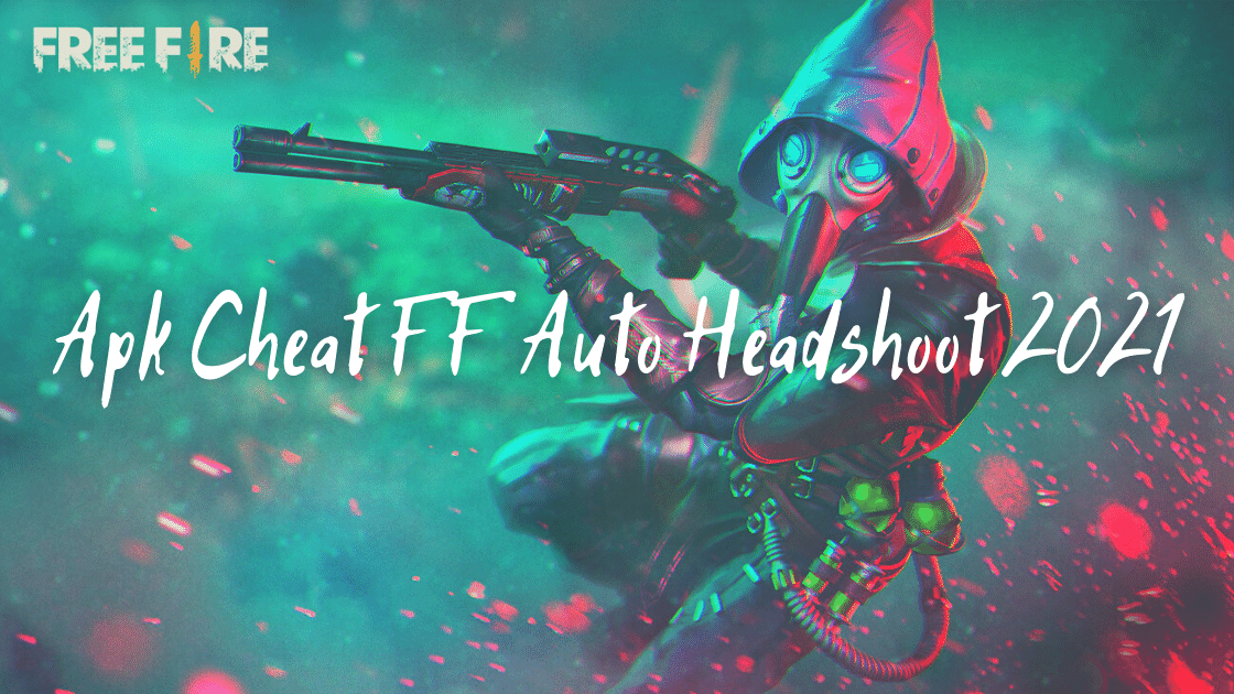 Apk Cheat FF Auto Headshoot 2021