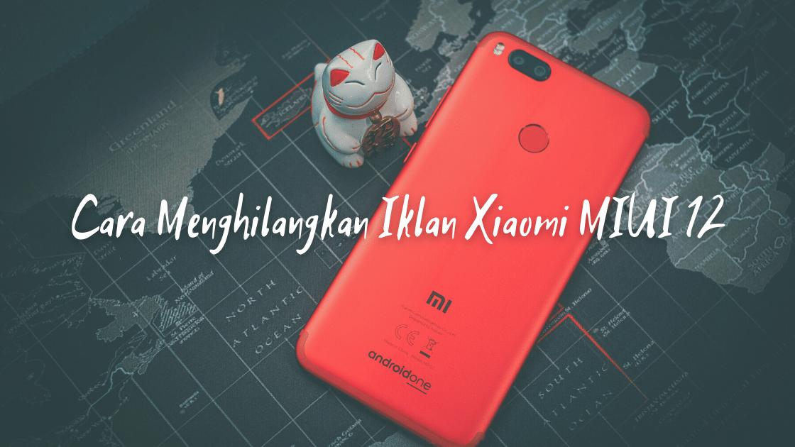 Cara Menghilangkan Iklan Xiaomi MIUI 12