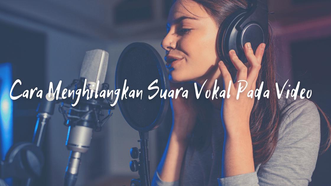 Cara Menghilangkan Suara Vokal Pada Video