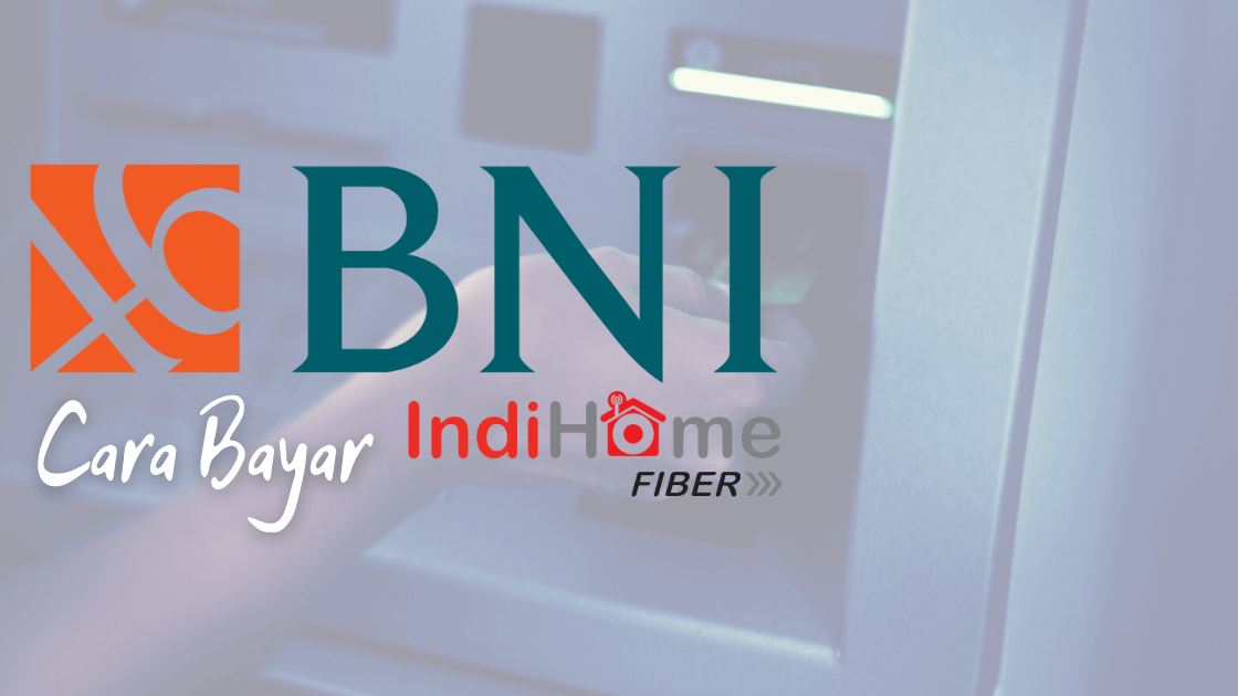 Cara Bayar Indihome Via Bank BNI